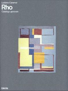 RHO - Caramel Luciano, Rho. Catalogo generale. Milano, Electa, 1990.