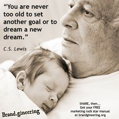 """""""You are never too old to set another goal or dream another dream."""" - CS Lewis  http://youtu.be/xiaW4eqtuhk"""