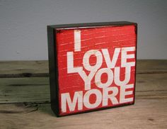 I Love You More... Blaine's favorite saying!