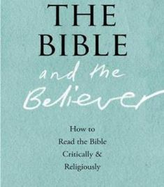 The Bible And The Believer: How To Read The Bible Critically And Religiously PDF
