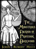 Free: The Monstrous Burden of Professor Darkwood (A Steampunk Fantasy) - http://www.justkindlebooks.com/free-the-monstrous-burden-of-professor-darkwood-a-steampunk-fantasy/
