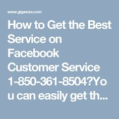 How to Get the Best Service on Facebook Customer Service 1-850-361-8504?You can easily get the best Facebook Customer Service by dialing on our toll free number 1-850-361-8504. Once you call, you will be connected with our highly expert techies who can smoothly solve your doubts in no time. Our expert techies are available 24/7 hours to detect your errors so, don't get hesitate and feel free to connect with us. For More Information visit on…