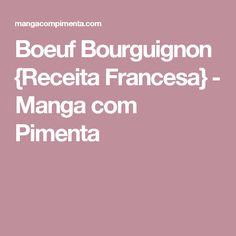 Boeuf Bourguignon {Receita Francesa} - Manga com Pimenta Julie E Julia, Manga, Red Wine, Tips, Recipes, French Cuisine, French Tips, Manga Comics