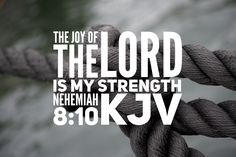 """Then he said unto them, Go your way, eat the fat, and drink the sweet, and send portions unto them for whom nothing is prepared: for this day is holy unto our Lord: neither be ye sorry; for the joy of the Lord is your strength."" ‭‭Nehemiah‬ ‭8:10‬ ‭KJV‬‬"
