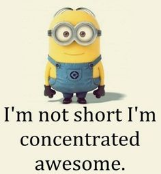 22 Minion Quotes to Crack You Up Is this a common problem? They love us. This is me with Aqua's Barbie Girl. I'd appreciate it. It makes it even more funny. I did. Questions. They bring out the stress. Or not. It can be hard. Oh so much. Just a fun size package. They just …