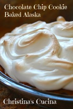 Christina's Cucina: For Father's Day, may I Suggest a Chocolate Chip Cookie Baked Alaska Pie?