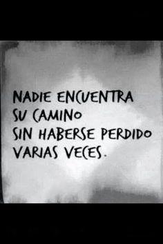 Nadie encuentra su camino sin haberse perdido varias veces. #Motivacion #FrasesDeLaVida #Sabiduria