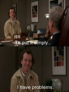 What About Bob. I have problems. Bill Murray