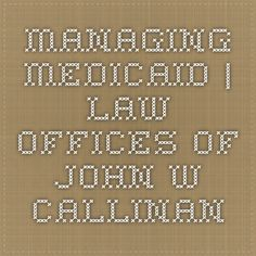 Managing Medicaid | Law Offices of John W. Callinan  http://www.eldercarelawyer.com/blog/2015/01/managing-medicaid/ #MLTSS  #MedicaidPlanning #medicaid