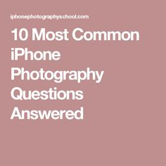 10 Most Common iPhone Photography Questions Answered