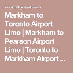 Markham to Toronto Airport Limo | Markham to Pearson Airport Limo | Toronto to Markham Airport Limo | Markham Corporate Limousine Service