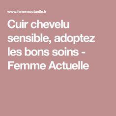 Cuir chevelu sensible, adoptez les bons soins - Femme Actuelle