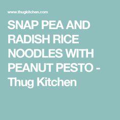 SNAP PEA AND RADISH RICE NOODLES WITH PEANUT PESTO - Thug Kitchen