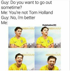 Boi, you don't even BEGIN to compare to Tom Holland
