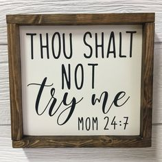 Thou Shalt Not Try Me Wood Sign Mom Sign Rustic Wall Art Humorous Sign Mothers Day Gift Housewarming Gift Mom Framed Sign