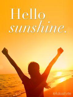 Hello sunshine! #AdiosEvite #inspirational #quotes #hello #sunshine