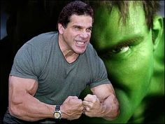 Lou Ferrigno (The Incredible Hulk)Met him at a World Gym convention, my wife fell in love with him, very nice guy to talk to.