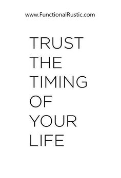 Trust the timing of your life. www.FunctionalRustic.com