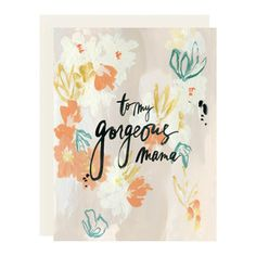 to my gorgeous mama card