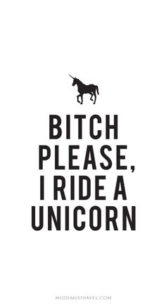 I ride a Unicorn
