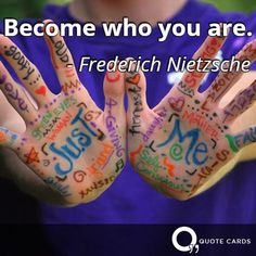 Become who you are. #WednesdayWisdom #Quote #QuoteCards http://quotecards.co/quotes/frederich-nietzsche/become-who-you-are/672