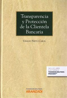 Transparencia y protección de la clientela bancaria / Ubaldo Nieto Carol.    Aranzadi, 2016