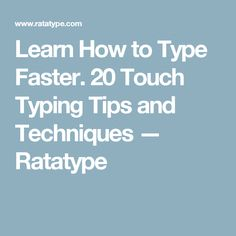 Learn How to Type Faster. 20 Touch Typing Tips and Techniques — Ratatype
