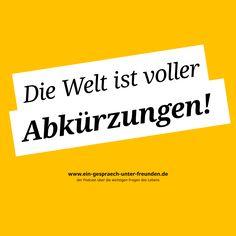 Die Welt ist voller Abkürzungen! Besuch uns auf: www.ein-gespraech-unter-freunden.de Auch als T-Shirt: https://shop.spreadshirt.de/ein-gespraech-unter-freunden