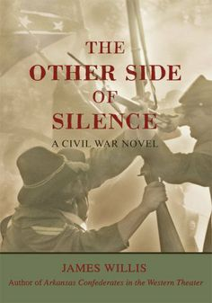 The Other Side of Silence: A Civil War Novel by James Willis. $3.03. 223 pages. Publisher: iUniverse (December 18, 2007)