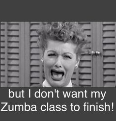 zumba! Every damn time I hear our closing song