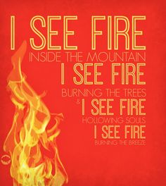 I see fire.. Ed Sheeran..