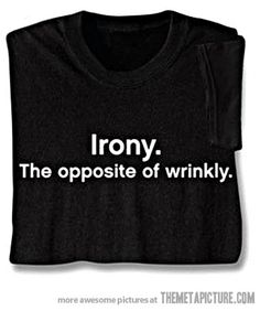 Ironic shirt…