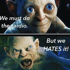 Gollum – We must do the cardio – But we HATES it! XDXDXD Gym humor More from my site Fitness Humor Workout – Go Hard or Go Extinct – T-Rex Deadlift T-Shirt gym humor More Gym humor Fitness Workouts, Fitness Motivation, Fitness Quotes, Fitness Humor, Fitness Foods, Fitness Shirts, Workout Fitness, Motivation Quotes, Funny Fitness Memes