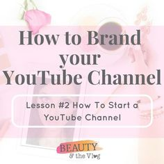 Here is the second lesson for the How to Get Started on YouTube series for the Beauty and the Vlog Podcast: How to Brand Your YouTube Channel