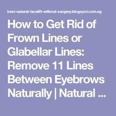 How to Get Rid of Frown Lines or Glabellar Lines: Remove 11 Lines Between Eyebrows Naturally Face Wrinkles, Prevent Wrinkles, Anti Aging Cream, Anti Aging Skin Care, How To Get Rid, How To Remove, Organic Skin Care Lines, Natural Face Lift, Koken