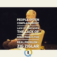 People often complain about lack of time when the lack of direction is the real problem - Zig Ziglar  to respective owners