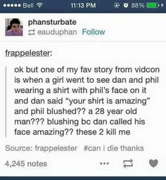 I think phan want to legit kill us < well if they want to they sure now what they are doing
