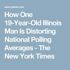 How One 19-Year-Old Illinois Man Is Distorting National Polling Averages - The New York Times
