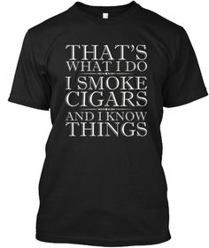 That's What I Do I Smoke Cigars T Shirts Black T-Shirt Front