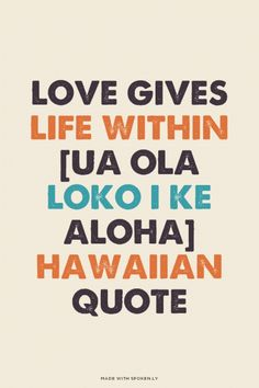 Love Gives Life Within [Ua ola loko i ke aloha] Hawaiian Quote at Spoken.