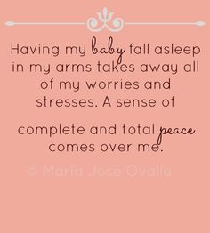 I know this is meant for a parent and child but I feel this way when my baby aka my fiance falls asleep in my arms with his head on my chest. Mmmm