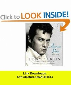 American Prince A Memoir (9781415954546) Tony Curtis, Peter Golenbock, Mitch Greenberg , ISBN-10: 0739368621  , ISBN-13: 978-1415954546 ,  , tutorials , pdf , ebook , torrent , downloads , rapidshare , filesonic , hotfile , megaupload , fileserve