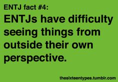Ha, Ha, Ha.  True --  ENTJs have difficultly seeing things from outside their own perspective.  If everyone simply thought like I do we wouldn't have these problems!
