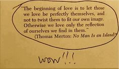 Quote; let those we love be perfectly themselves; not to twist them to fit our own image; reflection of ourselves we find in them