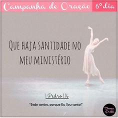 """""""Sedes santos, porque Eu Sou santo."""" - 1 Pedro 1:16 Campanha de Oração para ministros de dança. 6º dia."""