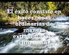 """""""El éxito consiste en hacer cosas ordinarias de manera extraordinaria"""". (Jim Rohn) #Frases #Exito"""
