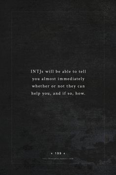 INTJ Thoughts Tumblr 199 - INTJs will be able to tell you almost immediately whether or not they can help you, and if so, how. - fact by - typelogic