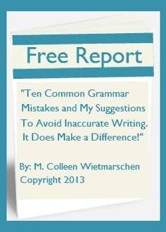 """""""Ten Common Grammar Mistakes and My Suggestions To Avoid Inaccurate Writing. It Does Make a Difference!"""" Sign up for our newsletter and receive these free tips!"""