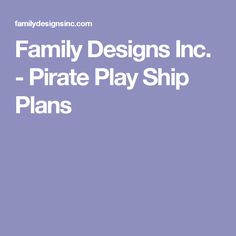 Family Designs Inc. - Pirate Play Ship Plans