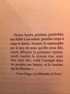 Tenter, braver, persister, persévérer, s'être fidèle à soi-même, prendre corps à corps le destin, étonner la catastrophe par le peu de peur qu'elle nous Mood Quotes, Life Quotes, Motivational Quotes, Inspirational Quotes, French Expressions, French Quotes, Victor Hugo, Sweet Words, Thing 1